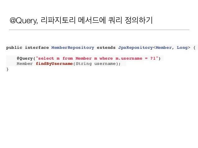 """이름기반 파라미터 바인딩 @Query(""""select m from Member m where m.username = :name"""") Member findByUsername(@Param(""""name"""") String userna..."""