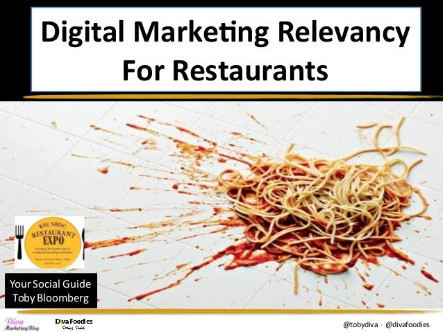 Digital	Marke,ng	Relevancy		 For	Restaurants	 Your	Social	Guide		 Toby	Bloomberg	 @tobydiva		|				@divafoodies