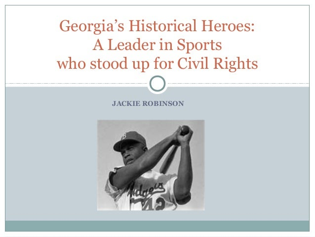 Georgia's Historical Heroes:    A Leader in Sportswho stood up for Civil Rights       JACKIE ROBINSON