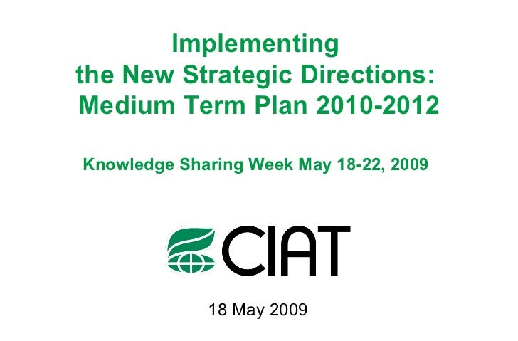 Implementing  the New Strategic Directions:  Medium Term Plan 2010-2012 Knowledge Sharing Week May 18-22, 2009   18 May 2009