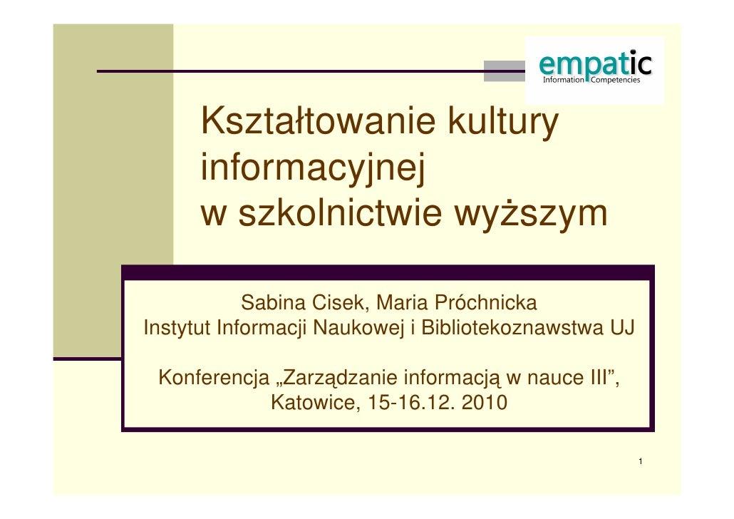 Kształtowanie kultury informacyjnej  w szkolnictwie wyższym Sabina Cisek, Maria Próchnicka Instytut Informacji Naukowej i ...