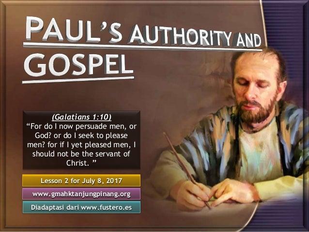 """Lesson 2 for July 8, 2017 Diadaptasi dari www.fustero.es www.gmahktanjungpinang.org (Galatians 1:10) """"For do I now persuad..."""
