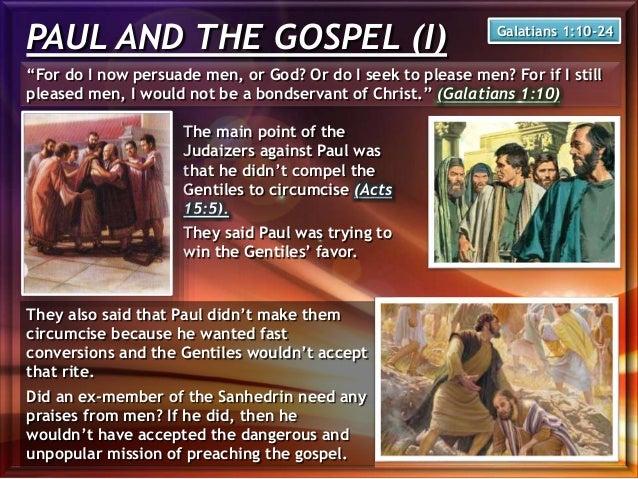 "PAUL AND THE GOSPEL (I) ""For do I now persuade men, or God? Or do I seek to please men? For if I still pleased men, I woul..."