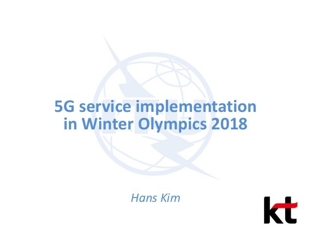 5G service implementation in Winter Olympics 2018 Hans Kim