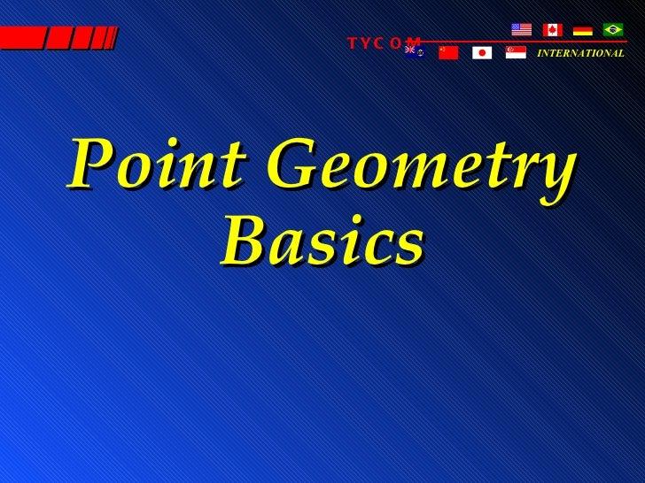 TYC O M   INTERNATIONALPoint Geometry    Basics