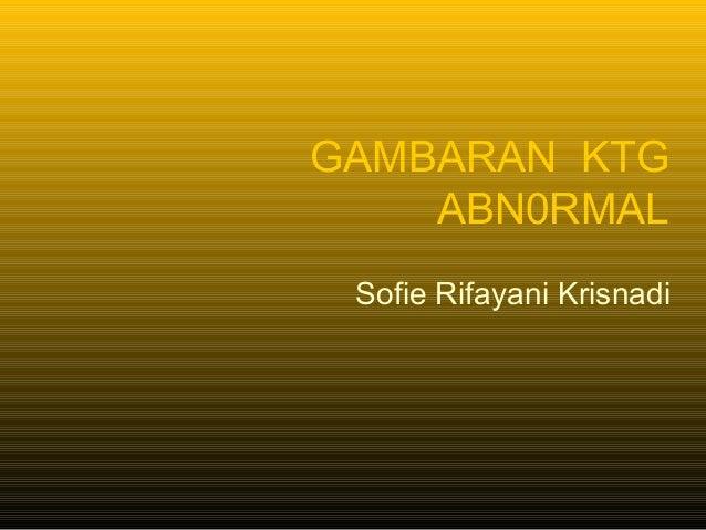 GAMBARAN KTG ABN0RMAL Sofie Rifayani Krisnadi
