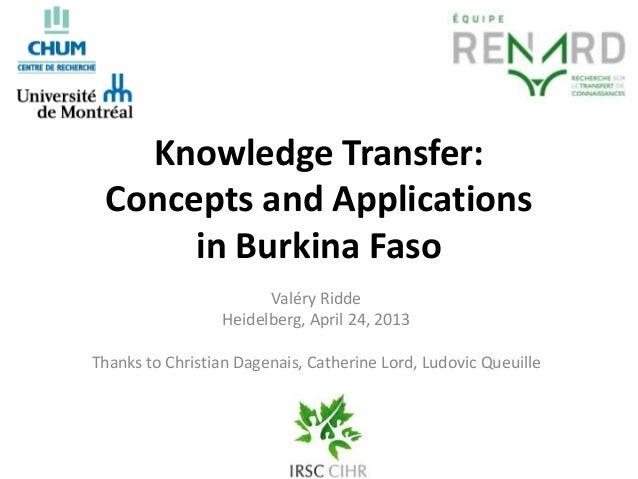 Knowledge Transfer:Concepts and Applicationsin Burkina FasoValéry RiddeHeidelberg, April 24, 2013Thanks to Christian Dagen...