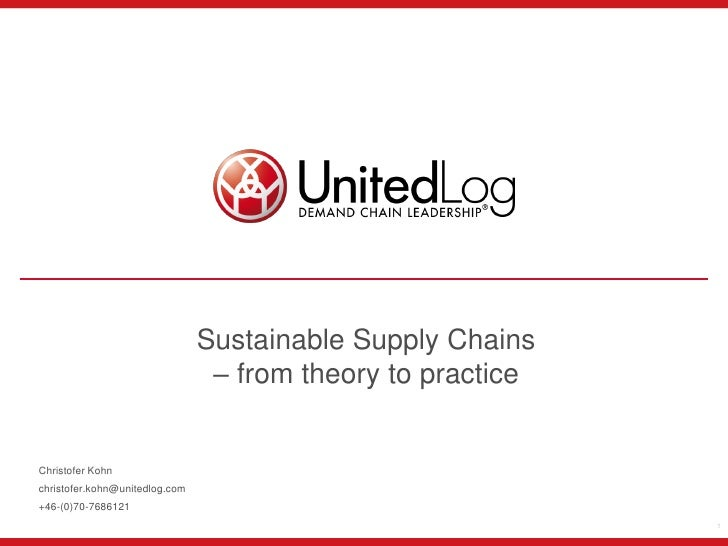 Sustainable Supply Chains                                 – from theory to practiceChristofer Kohnchristofer.kohn@unitedlo...