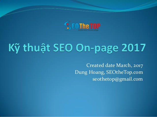 Created date March, 2017 Dung Hoang, SEOtheTop.com seothetop@gmail.com