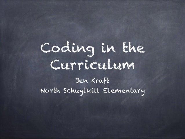 Coding in the Curriculum Jen Kraft North Schuylkill Elementary