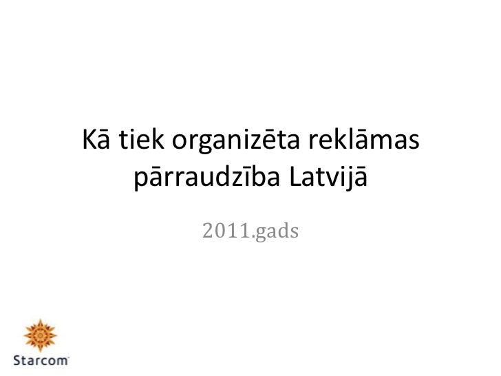 Kā tiek organizēta reklāmas     pārraudzība Latvijā         2011.gads
