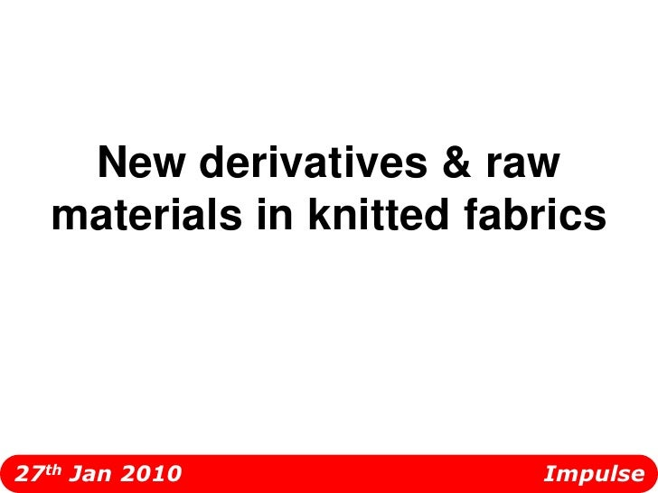 New derivatives & raw materials in knitted fabrics<br />  27th Jan 2010                                                Imp...