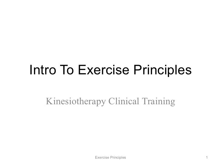 Intro To Exercise Principles  Kinesiotherapy Clinical Training              Exercise Principles    1