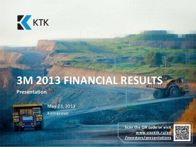 3M 2013 FINANCIAL RESULTSPresentationMay 23, 2013KemerovoScan the QR code or visitwww.oaoktk.ru/en/investors/presentations