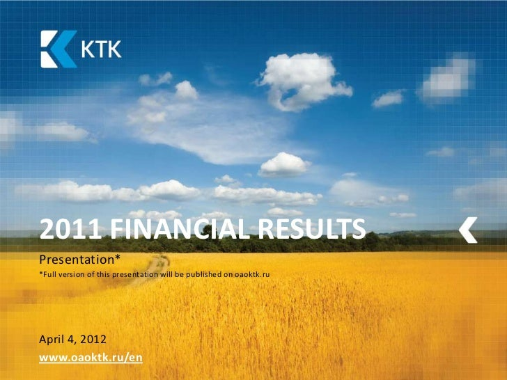 2011 FINANCIAL RESULTSPresentation**Full version of this presentation will be published on oaoktk.ruApril 4, 2012www.oaokt...