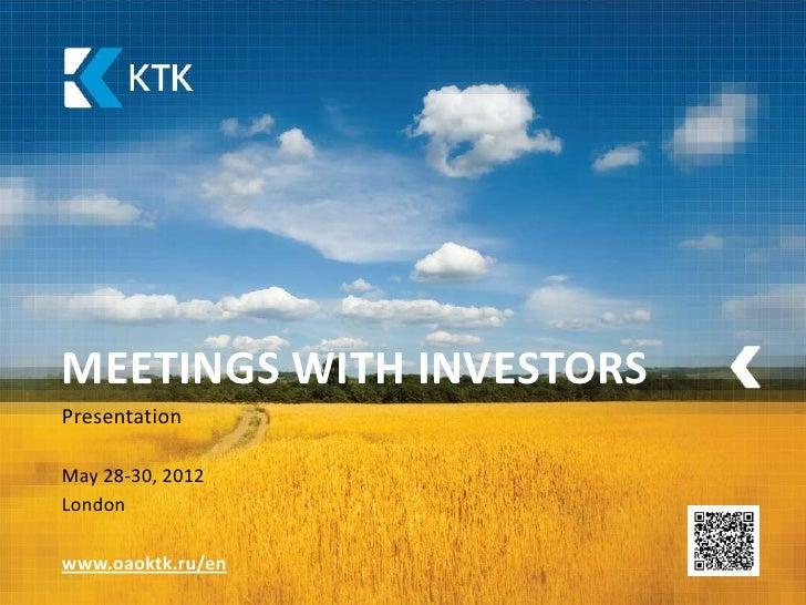MEETINGS WITH INVESTORSPresentationMay 28-30, 2012Londonwww.oaoktk.ru/en