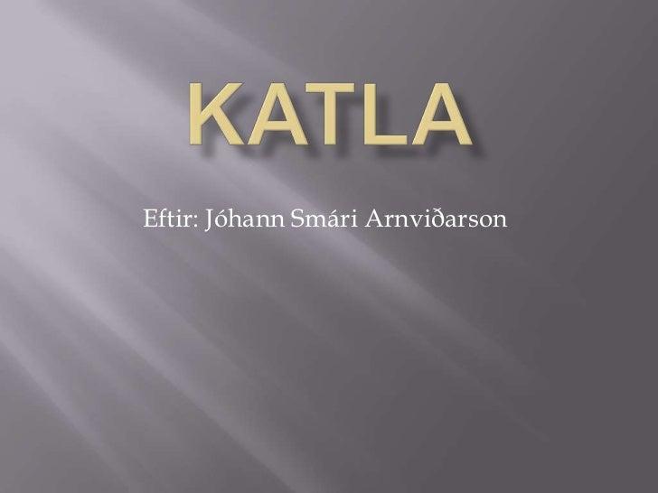 Katla<br />Eftir: Jóhann Smári Arnviðarson<br />