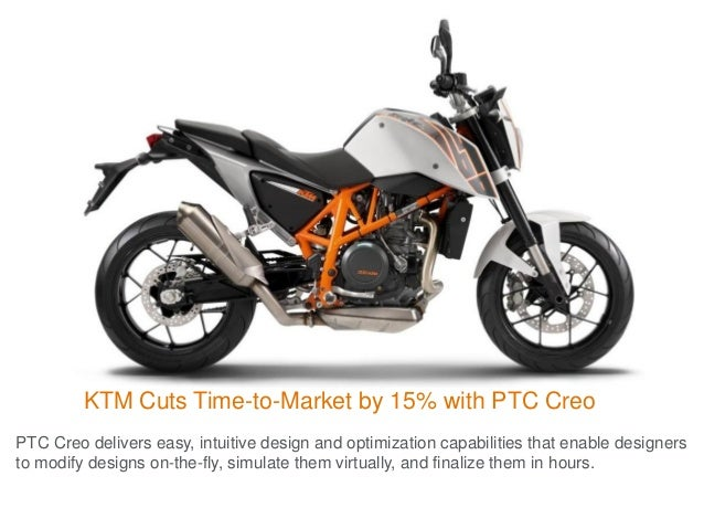 KTM Cuts Time-to-Market by 15% with PTC Creo PTC Creo delivers easy, intuitive design and optimization capabilities that e...