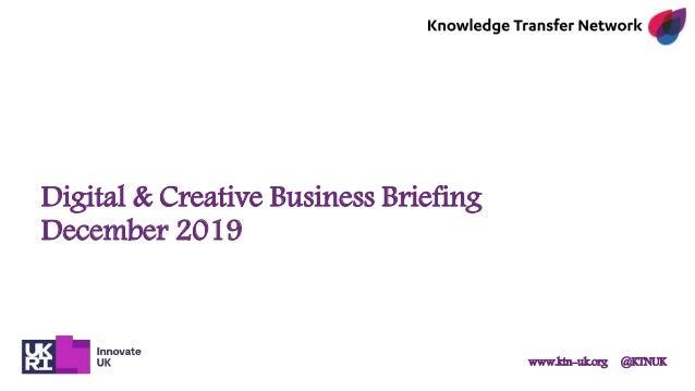www.ktn-uk.org @KTNUK Digital & Creative Business Briefing December 2019