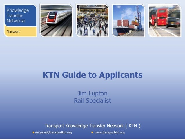 KTN Guide to Applicants                             Jim Lupton                            Rail Specialist      Transport K...