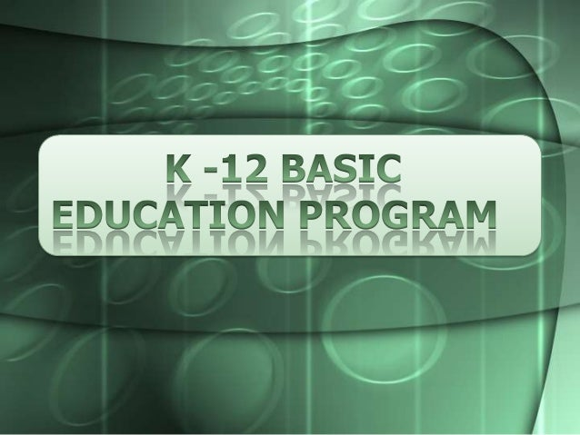 -K to 12 means Kindergarten and the 12 years of elementary and secondary education.