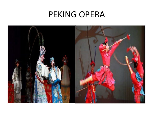 -China's known traditional theater art form, which combines music, vocal performance, pantomime, dance, and acrobatics. –I...