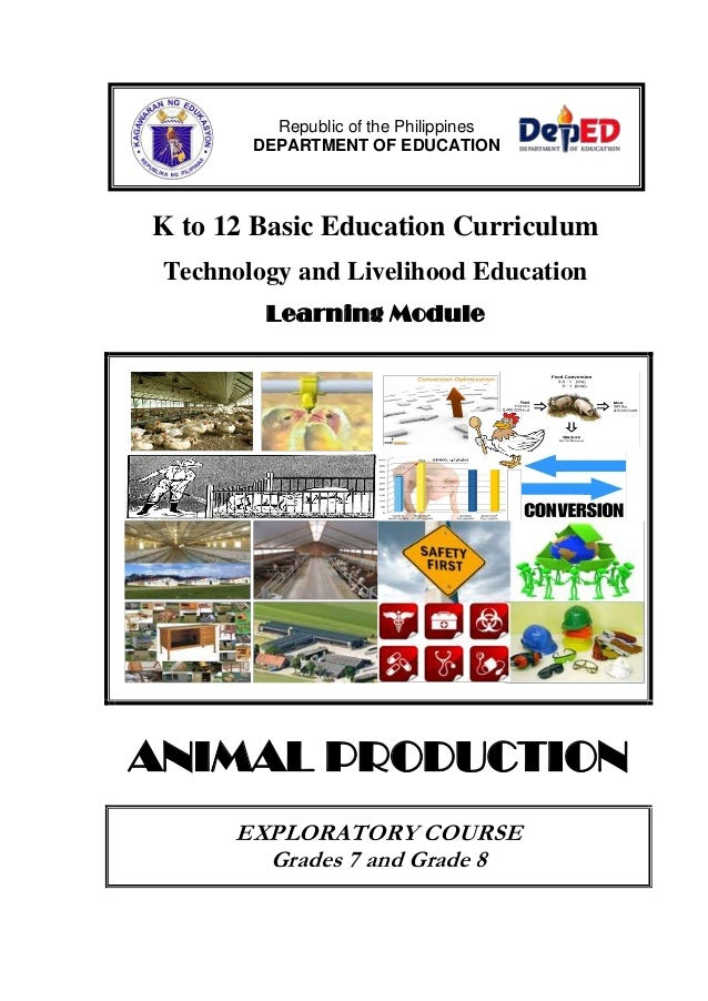 K to 12 Basic Education Curriculum Technology and Livelihood Education Learning Module ANIMAL PRODUCTION EXPLORATORY COURS...