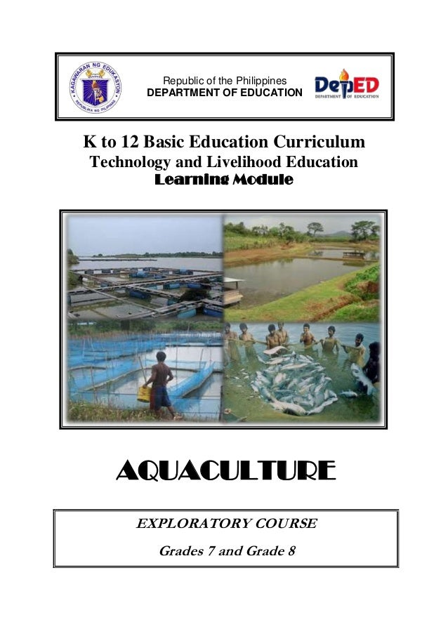 K to 12 Basic Education Curriculum Technology and Livelihood Education Learning Module AQUACULTURE EXPLORATORY COURSE Grad...