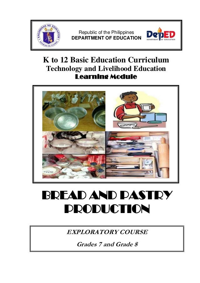 K to 12 Basic Education Curriculum Technology and Livelihood Education Learning Module BREAD AND PASTRY PRODUCTION EXPLORA...