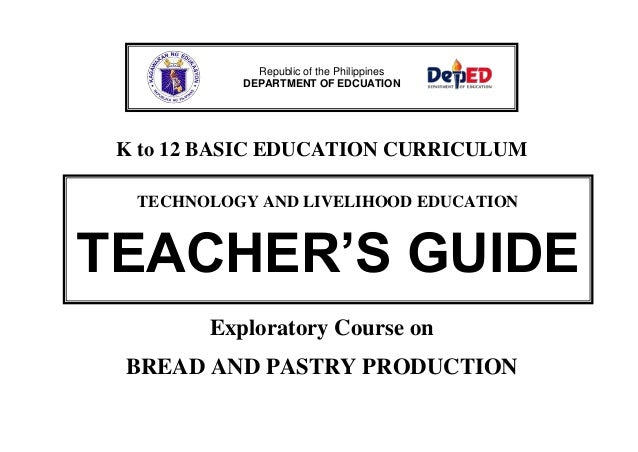 K to 12 BASIC EDUCATION CURRICULUM Exploratory Course on BREAD AND PASTRY PRODUCTION Republic of the Philippines DEPARTMEN...