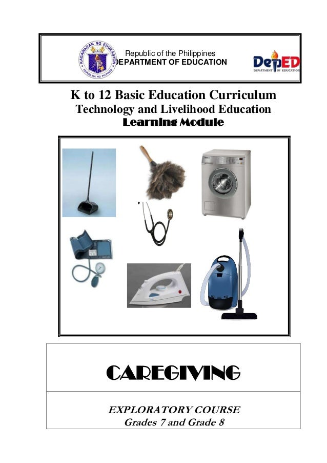 K to 12 Basic Education Curriculum Technology and Livelihood Education Learning Module CAREGIVING EXPLORATORY COURSE Grade...