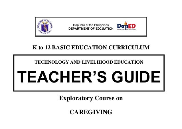 K to 12 BASIC EDUCATION CURRICULUM Exploratory Course on CAREGIVING Republic of the Philippines DEPARTMENT OF EDCUATION TE...