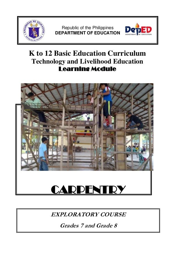 K to 12 Basic Education CurriculumTechnology and Livelihood EducationLearning ModuleCARPENTRYEXPLORATORY COURSEGrades 7 an...