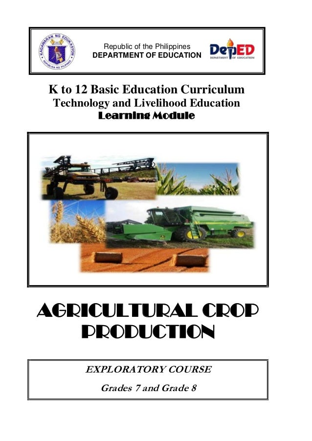 K to 12 Basic Education Curriculum Technology and Livelihood Education Learning Module AGRICULTURAL CROP PRODUCTION EXPLOR...