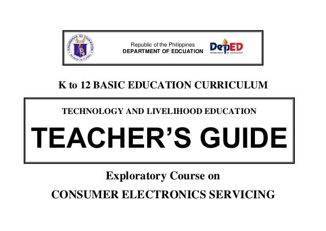 K to 12 BASIC EDUCATION CURRICULUM Exploratory Course on CONSUMER ELECTRONICS SERVICING Republic of the Philippines DEPART...