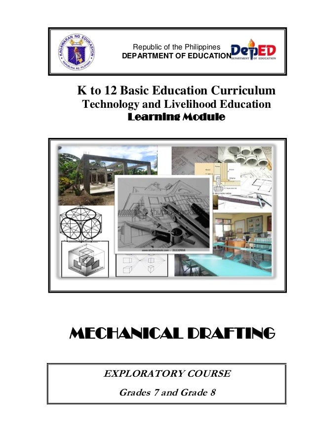 K to 12 Basic Education Curriculum Technology and Livelihood Education Learning Module MECHANICAL DRAFTING EXPLORATORY COU...
