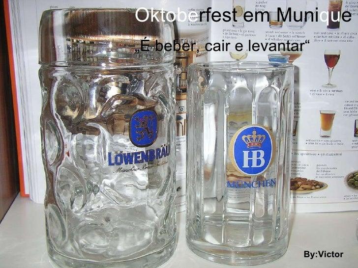 "Oktobe rfest em Muni qu e "" É beber, cair e levantar"" By:Victor"