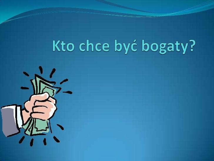 Kto chce być bogaty?<br />