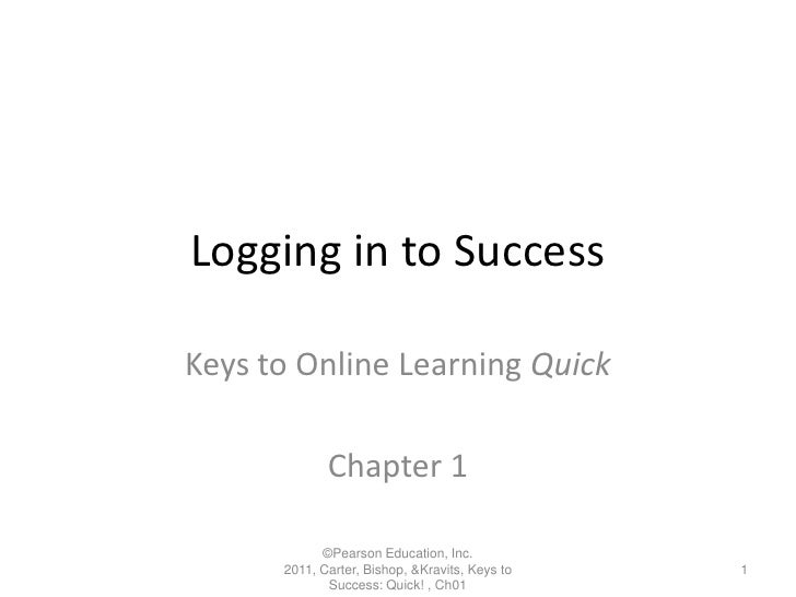 ©Pearson Education, Inc. 2011, Carter, Bishop, & Kravits, Keys to Success: Quick! , Ch01 Logging in to Success Keys to...