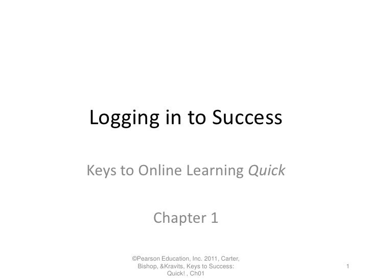 ©Pearson Education, Inc. 2011, Carter, Bishop, & Kravits, Keys to Success: Quick! , Ch01<br />Logging in to Success<br />K...