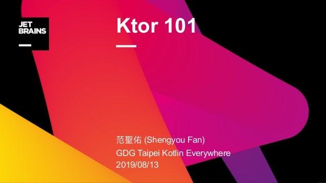 Ktor 101 — (Shengyou Fan) GDG Taipei Kotlin Everywhere 2019/08/13