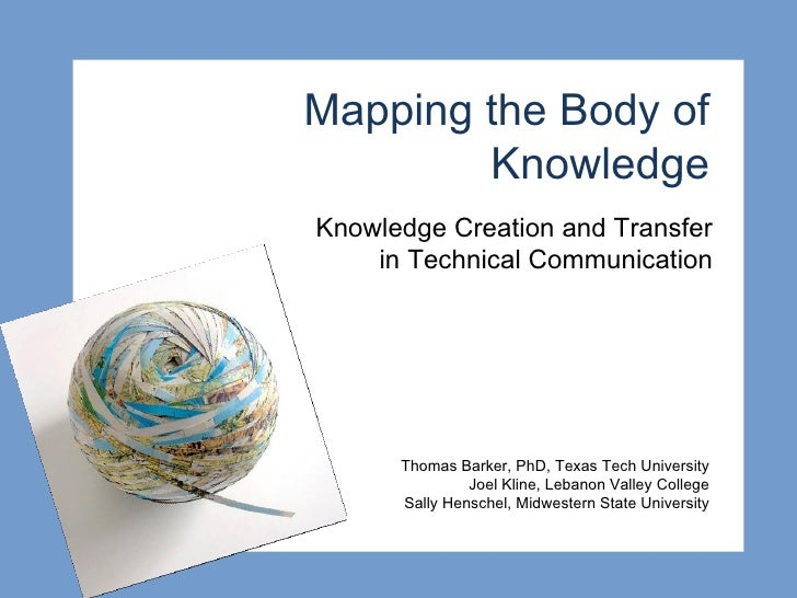 Mapping the Body of Knowledge Knowledge Creation and Transfer  in Technical Communication  Thomas Barker, PhD, Texas Tech ...