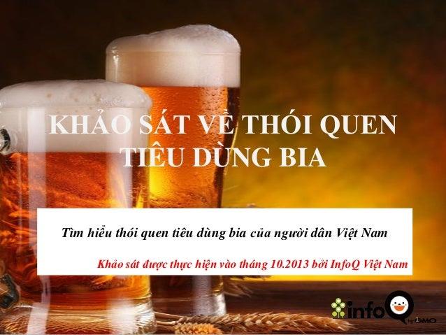 KHẢO SÁT VỀ THÓI QUEN TIÊU DÙNG BIA Tìm hiểu thói quen tiêu dùng bia của người dân Việt Nam Khảo sát được thực hiện vào th...
