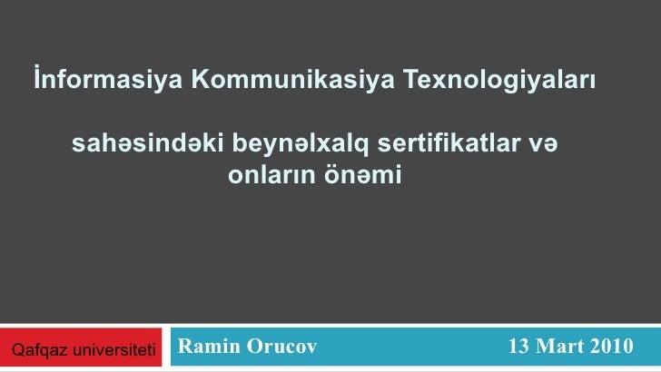 İnformasiya Kommunikasiya Texnologiyaları  sahəsində ki bey nəlxalq sertifikatlar və onların önəmi Ramin Orucov 13 Ma r t ...