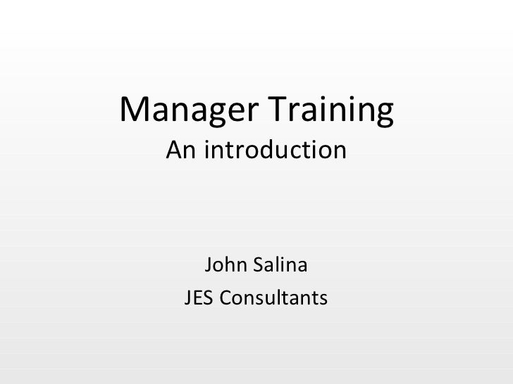 Manager Training An introduction John Salina JES Consultants