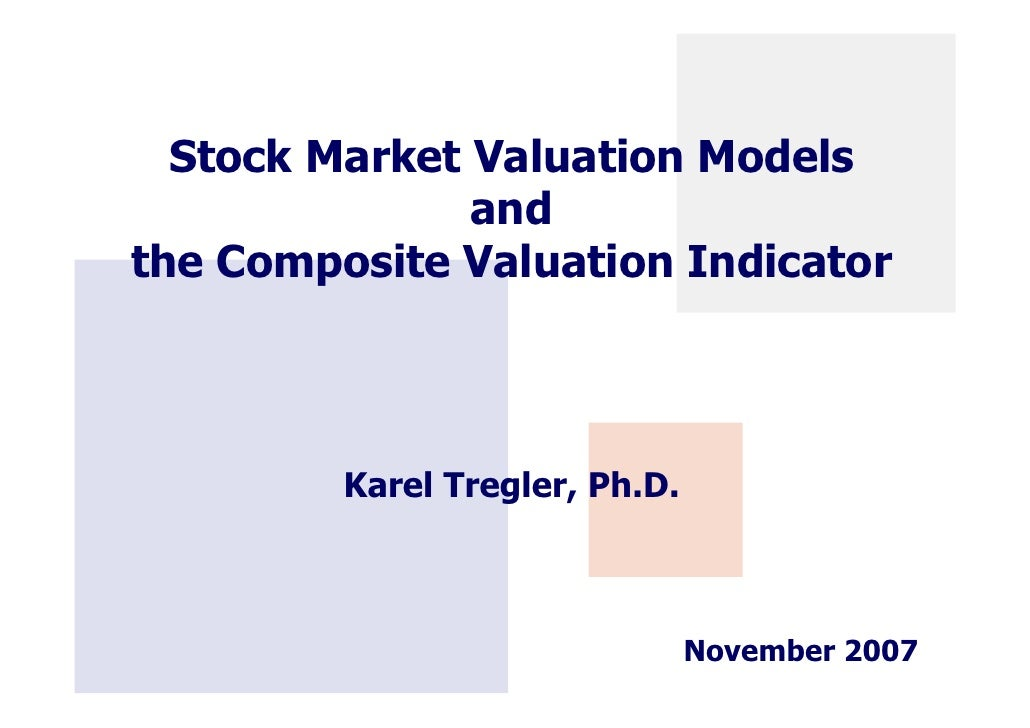 Stock Market Valuation Models                and the Composite Valuation Indicator             Karel Tregler, Ph.D.       ...