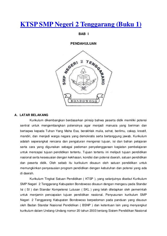 KTSP SMP Negeri 2 Tenggarang (Buku 1) BAB I PENDAHULUAN A. LATAR BELAKANG Kurikulum dikembangkan berdasarkan prinsip bahwa...