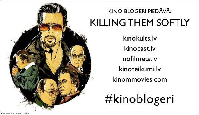 KINO-BLOGERI PIEDĀVĀ:                               KILLING THEM SOFTLY                                      kinokults.lv ...