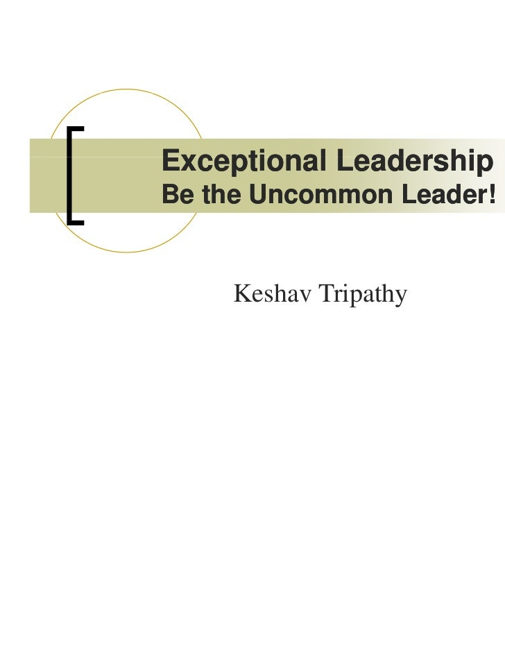 Exceptional LeadershipBe the Uncommon Leader!    Keshav Tripathy    K h Ti h