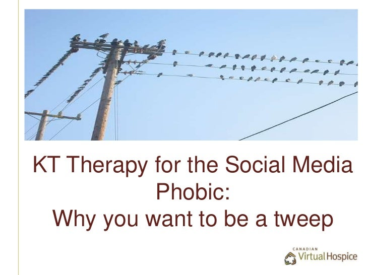 KT Therapy for the Social Media Phobic:Why you want to be a tweep<br />